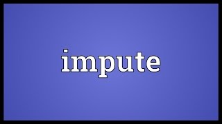 Impute Meaning