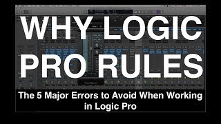 Are You Committing These Logic Flubs? The 5 Major Errors to Avoid When Working in Logic Pro