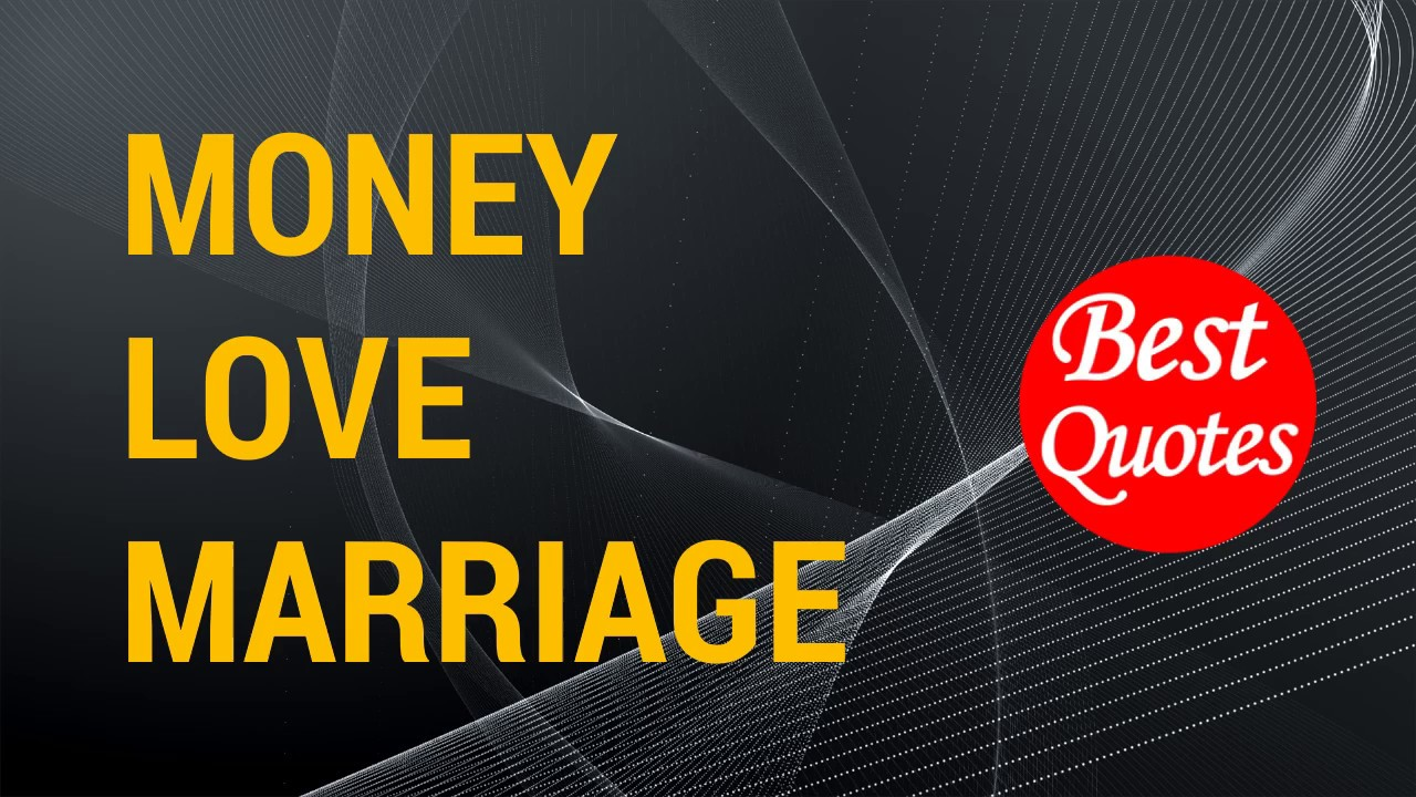 Best Quotes On Money Love And Marriage Youtube