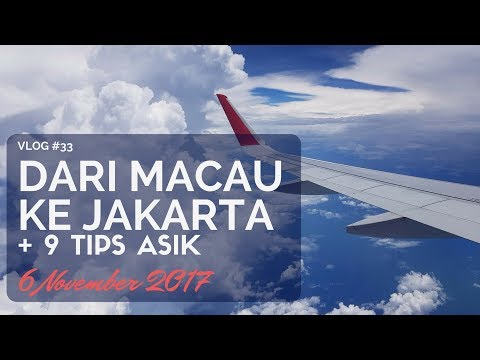 VLOG #33   Dari Macau Ke Jakarta + 9 Tips Asik