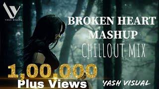 Broken Heart Mashup - 2020 Chillout Mix - Yash Visual - Aftermorning