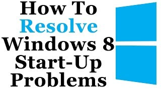 How To Fix Common Windows 8 Start Up/Boot Up Problems