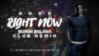 Akon - Right Now ( Burak Balkan Club Remix ) 2019