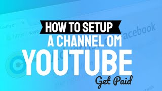 how to set up a youtube channel and get paid - how to set up a youtube channel for your business