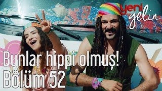 Yeni Gelin 52. Bölüm - Bunlar Hippi Olmuş!