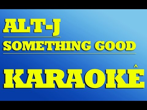 Alt-J - Something Good | KARAOKE