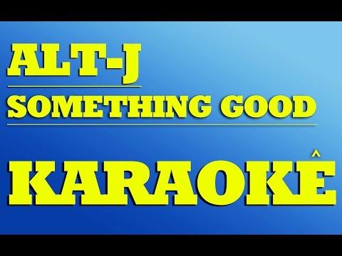 Alt-J - Something Good | KARAOKE