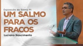 Um Salmo para os fracos - Luciano Nascimento (Salmo 91)