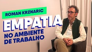 Empatia no Trabalho: entenda seu poder para a carreira - Roman Krznaric