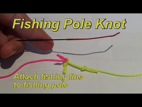 Fishing Pole Knot - Attach Fishing Line To Pole - How To Fish