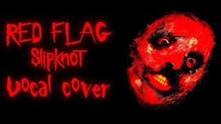 """Red Flag"" Slipknot Vocal Cover"