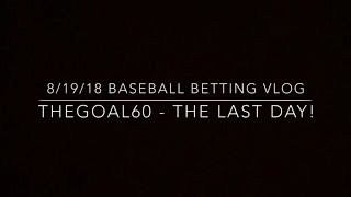 8-19-2018 Baseball Betting Vlog - Thegoal60