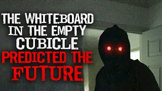 """""""The Whiteboard in the Empty Cubicle Predicted The Future"""" Creepypasta"""