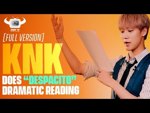 KNK DOES DESPACITO DRAMATIC READING [FULL VERSION]