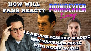 JJ Abrams To Lead New Superman with Henry Cavill?  Will Fans Accept That?