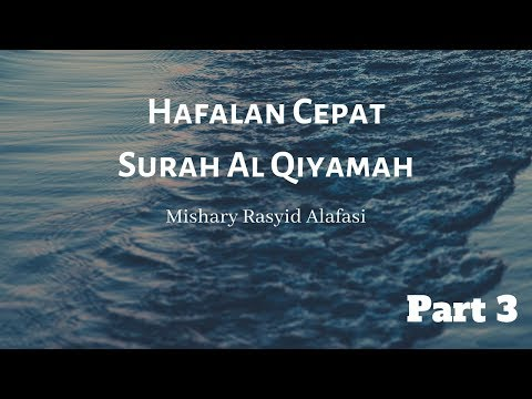 Hafalan Cepat Surah Al Qiyamah Part 3 HD Mishary Rasyid Alafasi