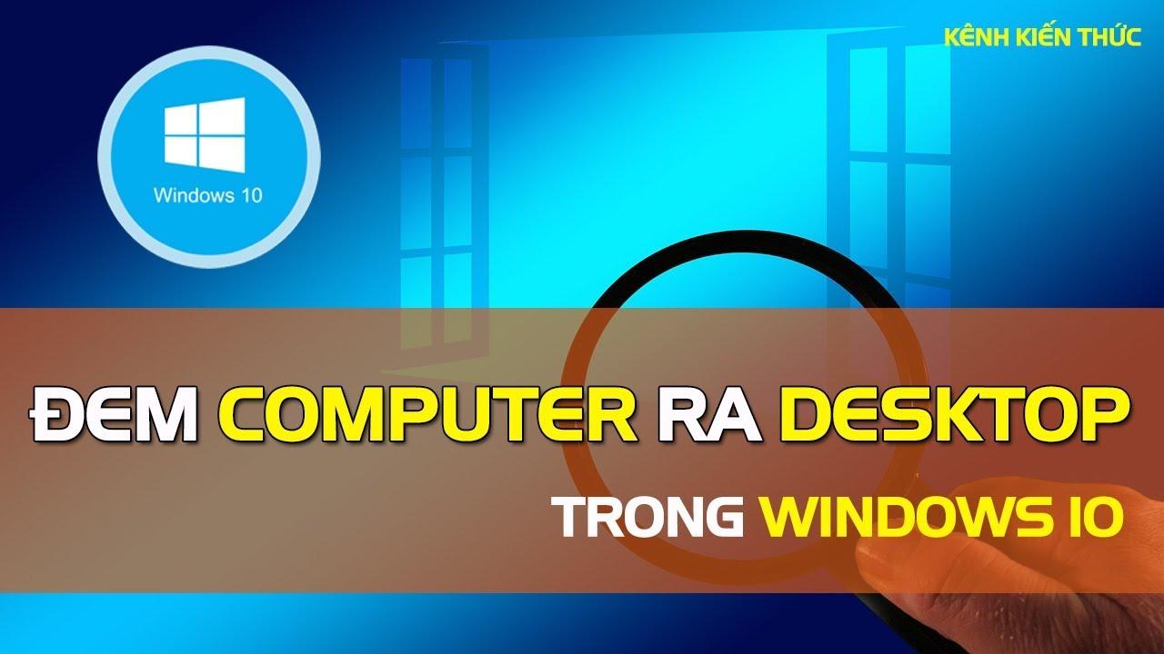 Cách đưa My Computer ra Desktop Win 10 | Kênh Kiến Thức