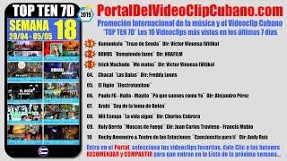 PORTAL DEL VÍDEO CLIP CUBANO * TOP TEN 7D * SEMANA 18 / 2019