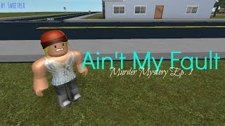 Ain't My Fault | ROBLOX STORY