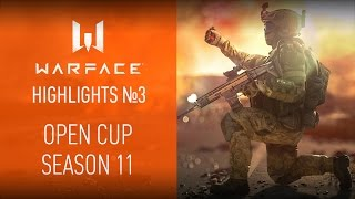 Warface Open Cup: Season 11 Highlights. Выпуск #3