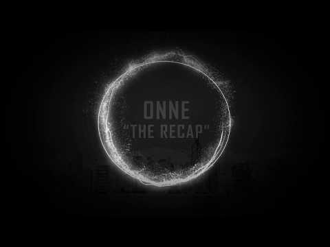 ONNE - THE RECAP