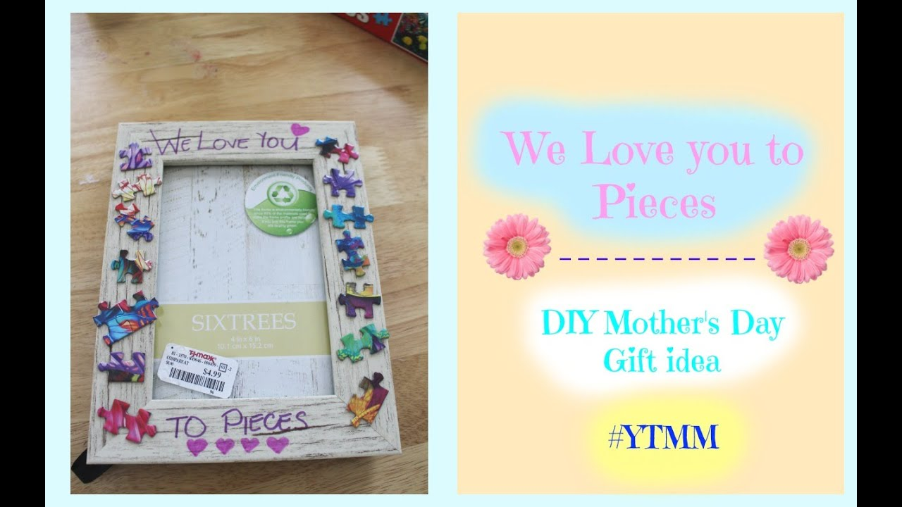 DIY Mother\'s Day gift Collab | We Love you to Pieces Frame #YTMM ...