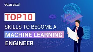 10 Must Have Machine Learning Engineer Skills That Will Get You Hired | ML Engineer Skills | Edureka