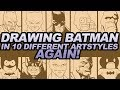 DRAWING BATMAN IN 10 DIFFERENT STYLES...AGAIN!
