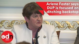 Arlene Foster says DUP is focused on ditching  the backstop
