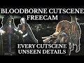 Bloodborne Cutscene Free Cam - Off Camera Secrets - Every Cinematic Unseen Detail Explored