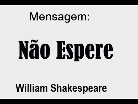 Mensagem Não Espere Shakespeare Youtube