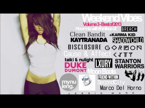 Weekend vibes 2013 - Volume 3 (feat. Bondax, Friend Within, Disclosure, Karma Kid, etc)