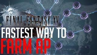 Final Fantasy XV FASTEST WAY TO FARM AP (1000AP/HR)