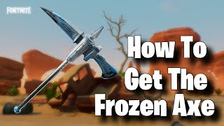 Fortnite Battle Royale How To Get The Frozen Axe Now!
