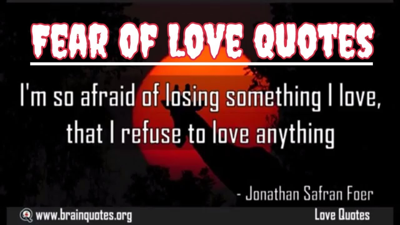 Fear Of Love Quotes Afraid Of Love Quotes Youtube