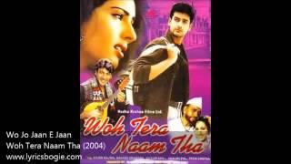 Wo+Jo+Jaan+E+Jaan+Lyrics+By+ +Woh+Tera+Naam+Tha+(2