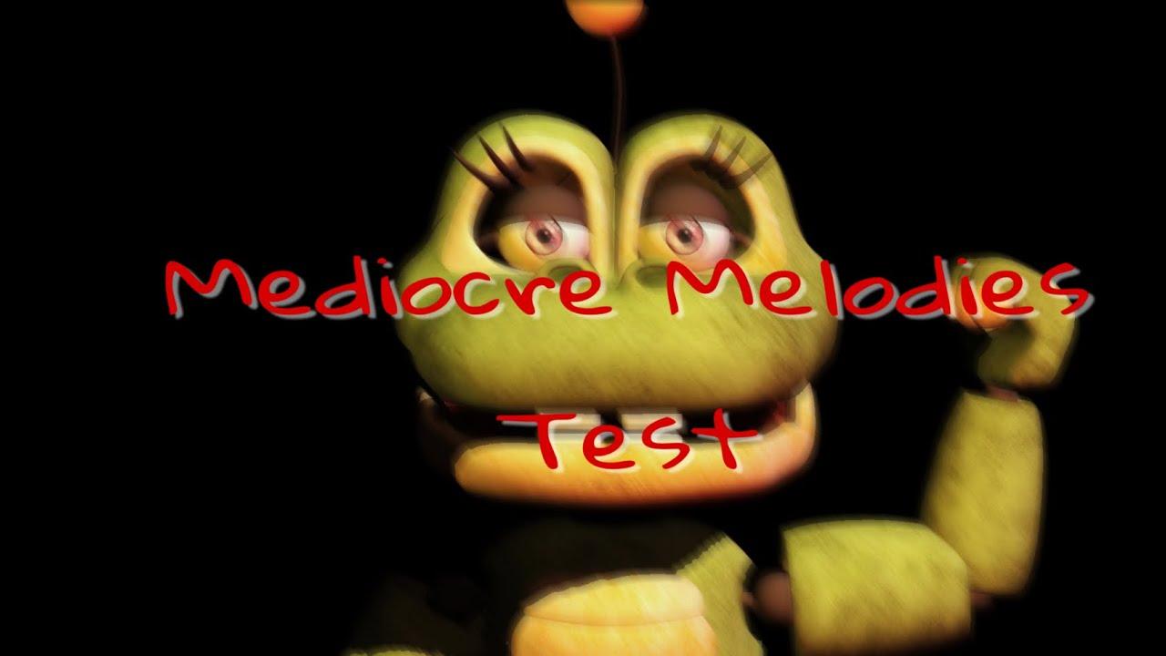 Mediocre Melodies (FNaF/I3P/Test)