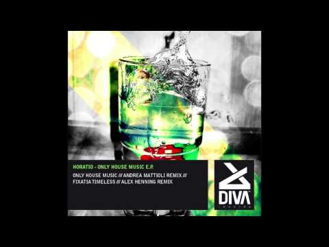 Horatio - Only House Music (Andrea Mattioli Remix) [Diva Records (Italy)]
