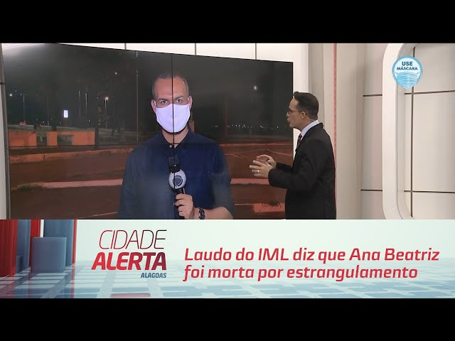Laudo do IML diz que Ana Beatriz foi morta por estrangulamento