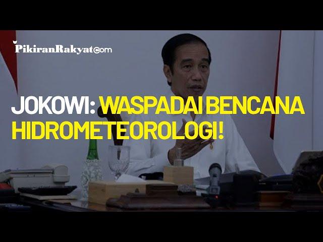 Presiden Jokowi Mengimbau Warga untuk Mewaspadai Timbulnya Bencana Hidrometeorologi