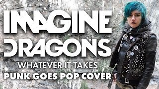 Imagine Dragons - Whatever It Takes [Band: Noise From Nowhere] (Punk Goes Pop Cover)