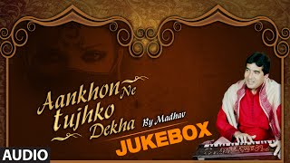 Aankhon Ne Tujhko Dekha | Audio Jukebox | Hindi Pop Album