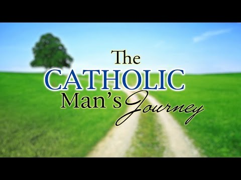 The Catholic Man's Journey - Our Uniqueness Before God