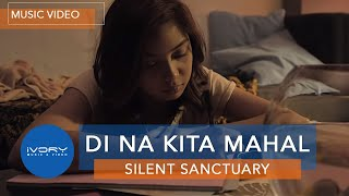Repeat youtube video Silent Sanctuary | Di Na Kita Mahal | Official Music Video