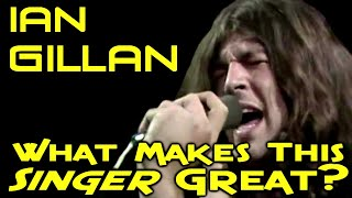 What Makes This Singer Great? Ian GIllan - Deep Purple YouTube Videos