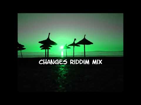 Changes Riddim Mix 2013