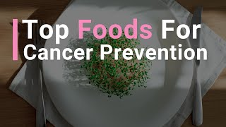 Top Foods For Cancer Prevention