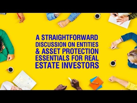 A Straightforward Discussion on Entities & Asset Protection Essentials for Real Estate