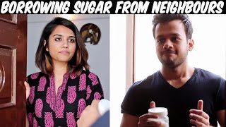 BORROWING SUGAR FROM NEIGHBOURS!!