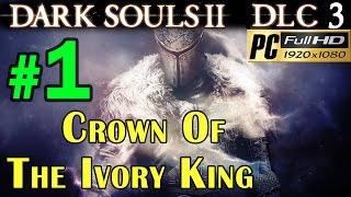 Dark Souls 2 DLC Crown Of The Ivory King - Walkthrough Part 1 Frozen Elemum Loyce Walkthrough 1080p